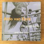 Lefaivre, Liane; Ingeborg de Roode; et al - Aldo van Eyck : the playgrounds and the city (English edition)