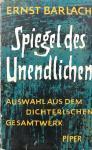 BARLACH, Ernst - Spiegel des Unendlichen: Auswahl aus dem dichterischen Gesamtwerk