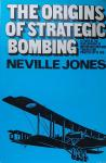 JONES, Neville - The Origins of Strategic Bombing - a study of the development of British Air Strategic thought and practice upto 1918
