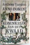 Burgess, Anthony - Anno Domini / Koninkrijk van het kwaad