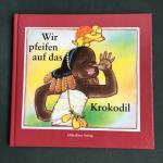 Konner, Alfred (Nach afrikanischen Motiven)  erzahlt and Muller, Dieter (ills.) - Wir pfeifen auf das Krokodil