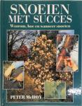McHoy, Peter - Snoeien met succes / waarom, hoe en wanneer snoeien