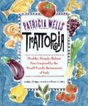 Wells, Patricia - Trattoria Healthy, Simple, Robust Fare Inspired by the Small Family Restaurants of Italy