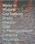 Huisman, Jaap - Water in historic city centres. Breda, Chester, Gent, 's-Hertogenbosch, Limerick, Mechelen.