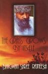 Bhagwan Shree Rajneesh (Osho) - The grass grows by itself; Bhagwan Shree Rajneesh talks on zen