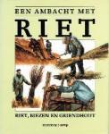Weijs, Frederik J. - Een ambacht met riet Riet, biezen en griendhout