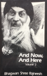 Bhagwan Shree Rajneesh (Osho) - And now, and here, volume 2; discourses given by Bhagwan Shree Rajneesh in Bombay, India November 4-5, 1969 and August 1-6, 1970