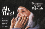 Bhagwan Shree Rajneesh (Osho) - Ah, This! Responses to disciples' and visitors' questions and Zen stories