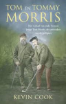 Cook, Kevin - Tom en Tommy Morris  -  Het verhaal van oude Tom en jonge Tom Morris, de aartsvaders van de golfsport