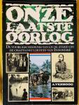 Verhoog, A. - Onze laatste oorlog. De voorgeschiedenis van en de strijd om de onafhankelijkheid van Indonesië.
