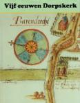 red.: Kees Brinkman, Bram Oosterwijk en Wim de Regt - Vijf eeuwen dorpskerk