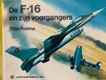 Postma, Thijs. - De F-16 en zijn voorgangers.