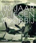 Arie de Bruin e.a. - 100 jaar vliegen voorbij Een eeuw gemotoriseerde luchtvaart in Nederland