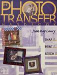Jean Ray Laury - The Photo Transfer Handbook: Snap It, Print It, Stitch It