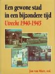 red. Jan van Miert - Een gewone stad in een bijzondere tijd Utrecht 1940-1945