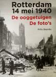 Baarda, Frits. - Rotterdam 14 mei 1940. De ooggetuigen. De foto's.