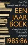 Nuis, Aad / Zuidinga, Robert-Henk - Een jaar boek. Overzicht van de Nederlandse literatuur 1985-86