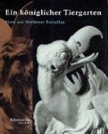 Wittwer, Samuel - Ein Koniglicher Tiergarten Tiere aus Meissnener Porzellan