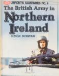 Dunstan, Simon. - The British Army in Northern Ireland. Uniforms Illustrated no. 4.