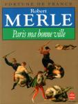 Merle, Robert - Paris ma bonne ville - Fortune de France T3 / Roman