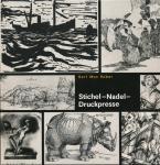 Kober, Karl Max - Stichel - Nadel - Druckpresse. Eine Einführung in die Kunst der Druckgraphik