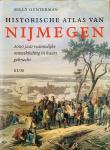 Gunterman, Billy. - Historische Atlas van Nijmegen. 2000 Jaar ruimtelijke ontwikkeling in kaart gebracht.