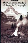 Faye Holt + Graeme Pole - A History in Photographs: Alberta + The Canadian Rockies