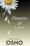Osho (Bhagwan Shree Rajneesh) - Flowers of love; a book of letters