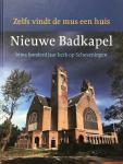 SCHINKELSHOEK, Jan - Zelfs Vindt de Mus een Huis : Nieuwe Badkapel, Bijna Honderd Jaar Kerk op Scheveningen