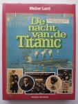 Lord, Walter - De nacht van de 'Titanic'.  Het klassieke werk over de ondergang van de 'Titanic'.