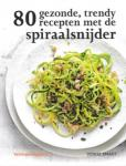 Smart, Denise - 80 gezonde, trendy recepten met de spiraalsnijder