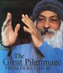Bhagwan Shree Rajneesh (Osho) - The great pilgrimage; from here to here