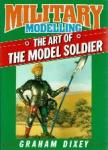 Dixey, Graham - Military Modelling The art of The Model Doldier