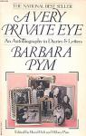 barbara pym - a very private eye, an autobiography in diaries and letters